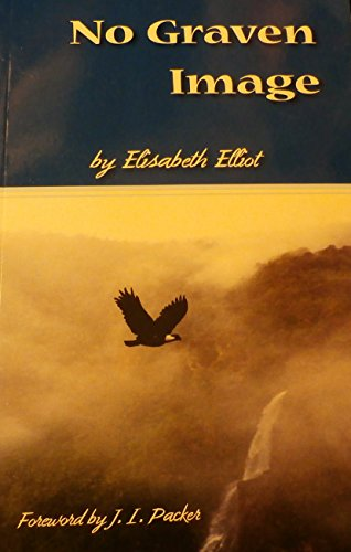 No Graven Image (9781578962297) by Elisabeth Elliot