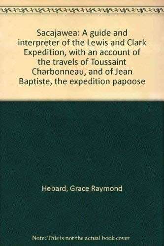 Sacajawea A Guide and interpreter of the Lewis and Clark expedition, with an account of the travels...