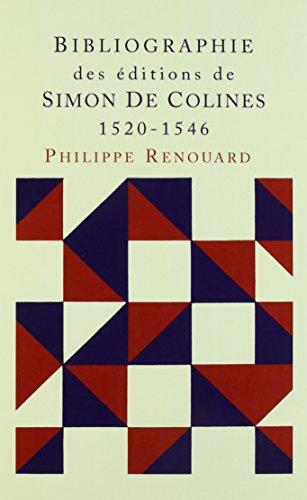 Bibliographie Des Editions De Simon De Colines, 1520-1546: Renouard, Philippe