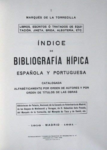 Indice de Bibliografia Hipica Espanola y Portuguesa, catalogada alfabeticamente por orden de ...