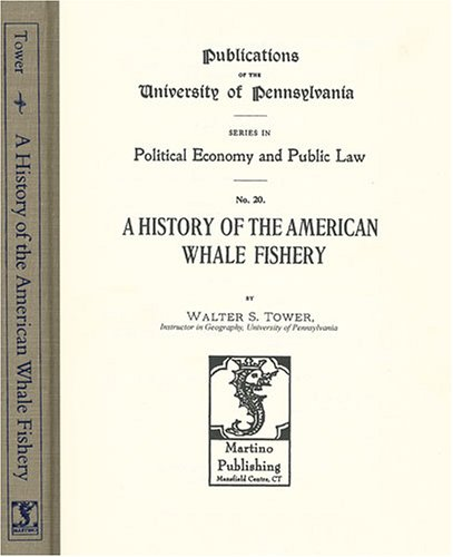 9781578983421: A History of the American Whale Fishery (Political Economy and Public Law)