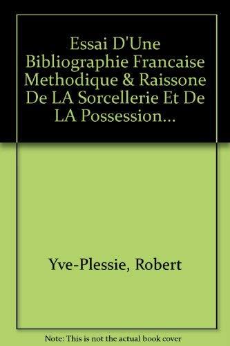 Essai d'une Bibliographie Francaise methodique et raisonnee de la Sorcellerie et de la ...