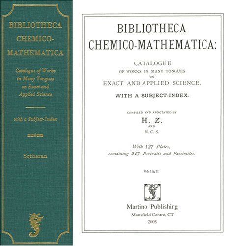 Bibliotheca Chemico-Mathematica: Catalogue of Works in Many Tongues on Exact and Applied Science,...