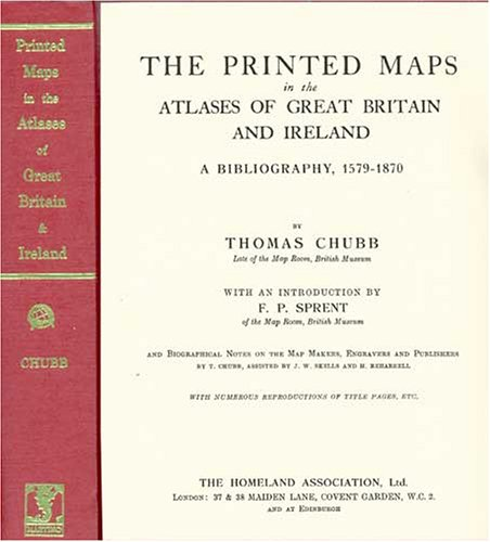 The Printed Maps in the Atlases of Great Britain and Ireland: A Bibliography, 1579-1870: Thomas ...