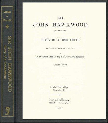 Sir John Hawkwood (L'Acuto): Story of a: Scott, Leader, Marcotti,