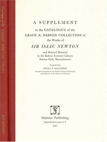 A Supplement To The Catalogue Of The Grace K. Babson Collection Of The Works Of Sir Isaac Newton ...