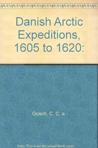 Danish Arctic Expeditions, 1605 to 1620. 2 volumes in 1 book.: C. C. A. Gosch