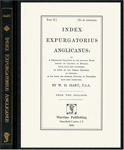 Index Expurgatorius Anglicanus, Or, A Descriptive Catalogue: W. H. Hart