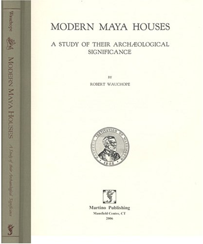Modern Maya Houses: A Study of Their: Robert Wauchope