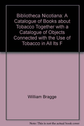 9781578987122: Bibliotheca Nicotiana: A Catalogue of Books about Tobacco Together with a Catalogue of Objects Connected with the Use of Tobacco in All Its F