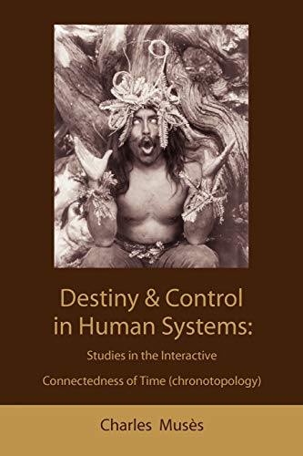 9781578987276: Destiny and Control in Human Systems: Studies in the Interactive Connectedness of Time (Chronotopology)
