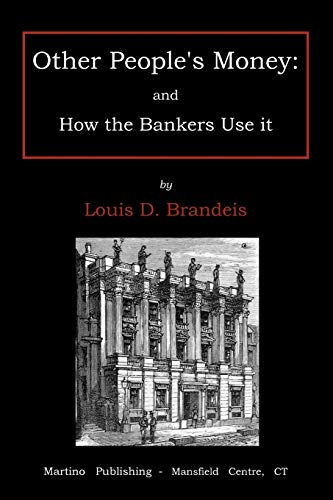Other people's money: and how the bankers use it (9781578987382) by Louis D. Brandeis