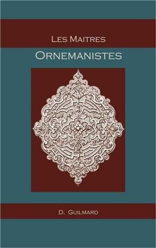 Les maîtres ornemanistes. Dessinateurs, peintres, architects, sculpteurs et graveurs. Ecoles ...