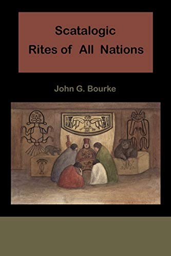Scatalogic Rites of All Nations: John C. Bourke