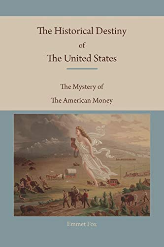 9781578988532: The Historical Destiny of the United States: The Mystery of the American Money
