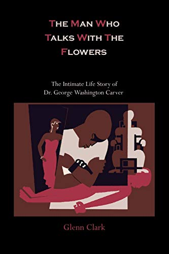 9781578988778: The Man Who Talks With The Flowers: The Intimate Life Story of Dr. George Washington Carver