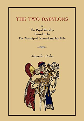 9781578989003: The Two Babylons: Or the Papal Worship.... [Complete Book Edition, Not Pamphlet Edition]