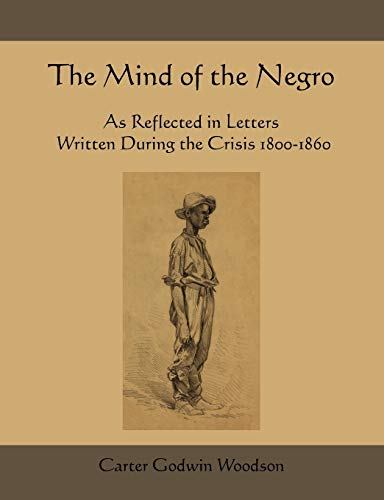 9781578989607: The Mind of the Negro as Reflected in Letters Written During the Crisis 1800-1860