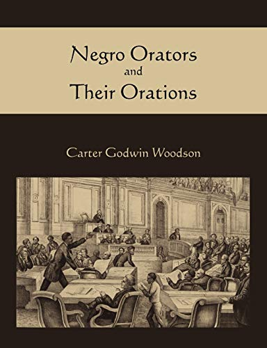 Negro Orators and Their Orations: Woodson, Carter Godwin