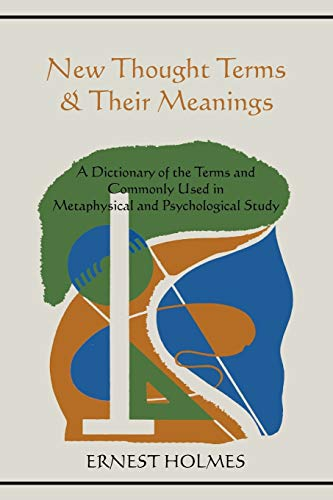 New Thought Terms Their Meanings: A Dictionary of the Terms and Commonly Used in Metaphysical and ...