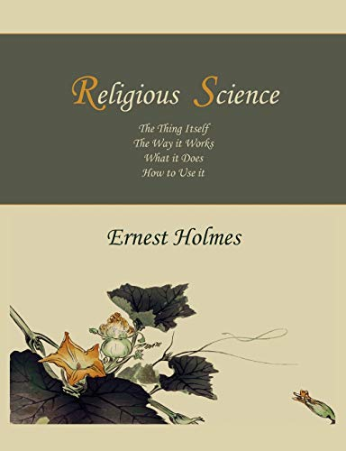 9781578989690: Religious Science: The Thing Itself, The Way it Works, What it Does, How to Use it