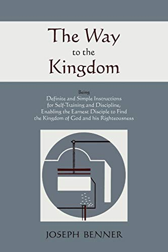 9781578989812: The Way to the Kingdom: Being Definite and Simple Instructions For Self-Training and Discipline, Enabling the Earnest Disciple to Find the Kingdom of God and his Righteousness.