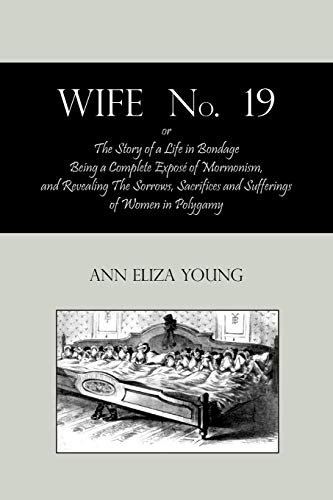 9781578989904: Wife No. 19, Or, the Story of a Life in Bondage: Being a Complete Expose of Mormonism, and Revealing the Sorrows, Sacrifices and Sufferings of Women I