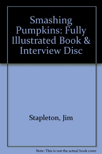Smashing Pumpkins: Fully Illustrated Book & Interview Disc: Stapleton, Jim