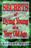 Secrets of Dying Young at a Very Old Age: Robert Keys