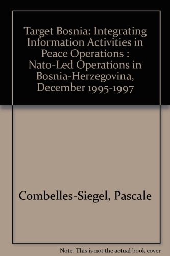 9781579060084: Target Bosnia: Integrating Information Activities in Peace Operations : Nato-Led Operations in Bosnia-Herzegovina, December 1995-1997
