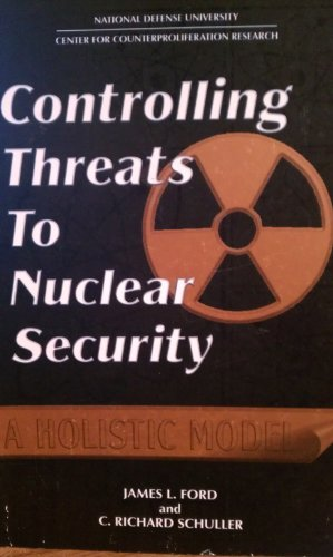 Controlling Threats to Nuclear Security: A Holistic: Ford, James L.