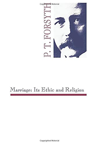 Marriage: Its Ethic and Religion: Forsyth, P. T.