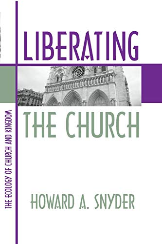 Liberating the Church: The Ecology of Church and Kingdom (1579100139) by Howard A. Snyder