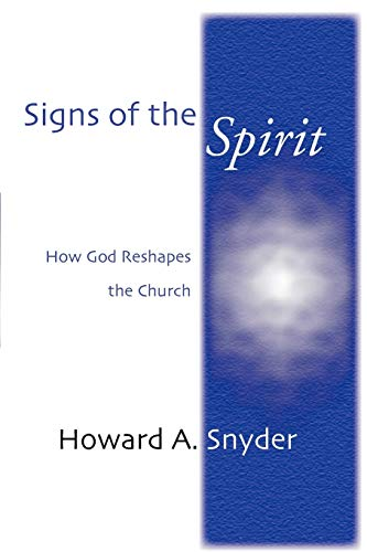 Signs of the Spirit: How God Reshapes the Church: Howard A. Snyder