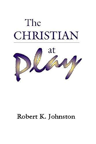 The Christian at Play: Johnston, Robert K.