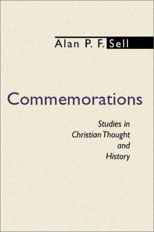 Commemorations: Studies in Christian Thought and History: Alan P. F. Sell