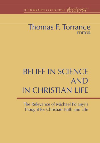 9781579101312: Belief in Science and in Christian Life, relevance of Michael Polanyi¹s thought for Christian Faith & Life