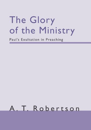 9781579101770: The Glory of the Ministry Paul's Exultation in Preaching
