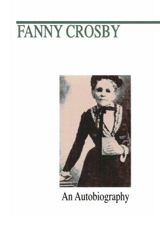 9781579102074: Fanny J. Crosby: An Autobiography