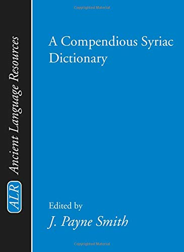 A Compendious Syriac Dictionary (Paperback): J Payne Smith