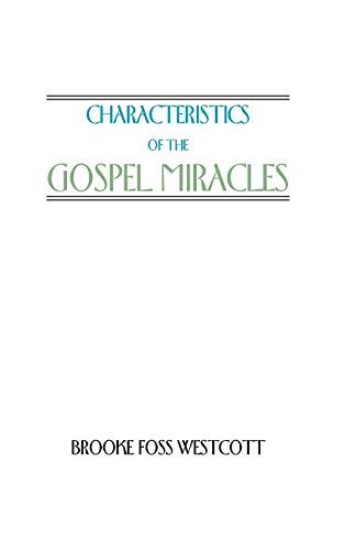 Characteristics of the Gospel Miracles: Westcott, B. F.