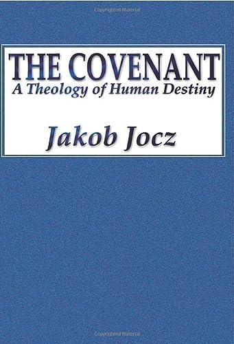 The Covenant: A Theology of Human Destiny: Jocz, Jakob