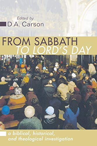 9781579103071: From Sabbath to Lord's Day: A Biblical, Historical and Theological Investigation