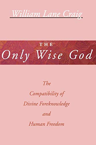 9781579103163: The Only Wise God: The Compatibility of Divine Foreknowledge and Human Freedom