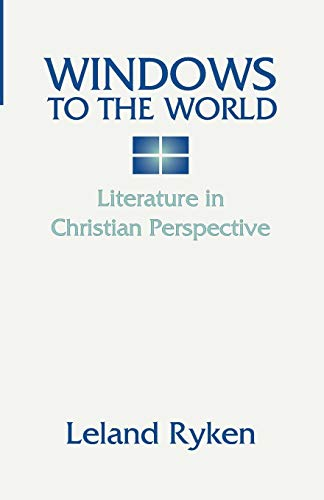 Windows to the World: Literature in Christian Perspective: (9781579103408) by Leland Ryken