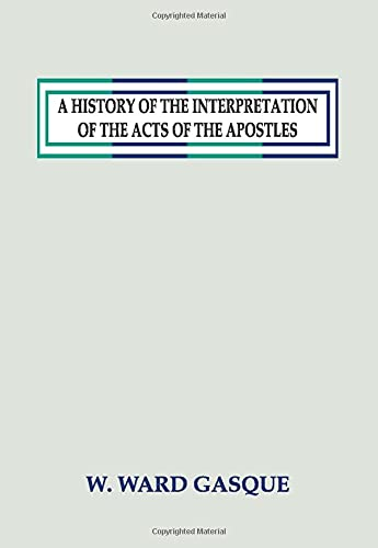A History of the Interpretation of the: W. Ward Gasque