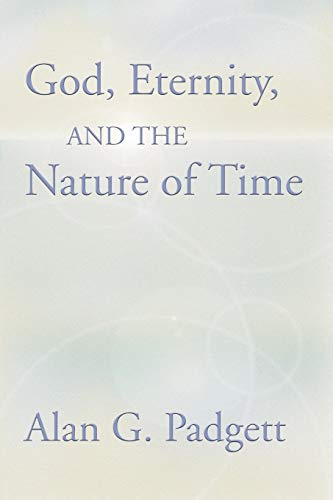 God, Eternity and the Nature of Time:: Padgett, Alan G.