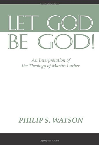 9781579105082: Let God Be God: An Interpretation of the Theology of Martin Luther
