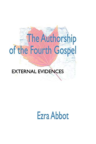 The Authorship of the Fourth Gospel: Abbott, Edwin A
