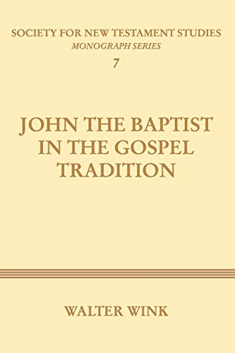 John The Baptist in the Gospel Tradition: (Society for New Testament Studies Monograph) (1579105297) by Walter Wink